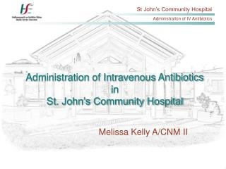 Administration of Intravenous Antibiotics in  St. John's Community Hospital