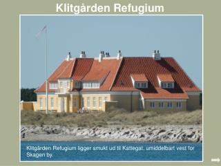 Klitg rden Refugium ligger smukt ud til Kattegat, umiddelbart vest for Skagen by.