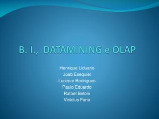 B. I.,  DATAMINING e OLAP