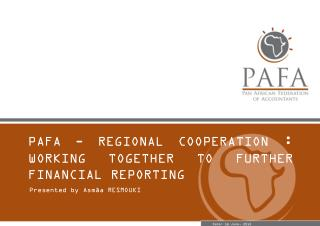 PAFA - REGIONAL COOPERATION  :  WORKING TOGETHER TO FURTHER FINANCIAL REPORTING