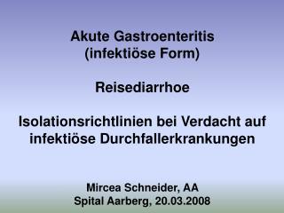 Akute Gastroenteritis         infekti se Form   Reisediarrhoe  Isolationsrichtlinien bei Verdacht auf infekti se Durchfa