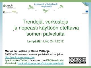 Trendejä, verkostoja  ja nopeasti käyttöön otettavia somen palveluita Lempäälän lukio 24.1.2012