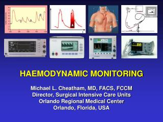 HAEMODYNAMIC MONITORING Michael L. Cheatham, MD, FACS, FCCM