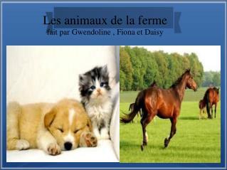 Les animaux de la ferme fait par Gwendoline , Fiona et Daisy
