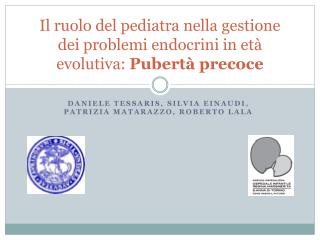 Il ruolo del pediatra nella gestione dei problemi endocrini in età evolutiva:  Pubertà precoce