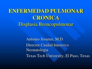 ENFERMEDAD PULMONAR CRONICA Displasia Broncopulmonar