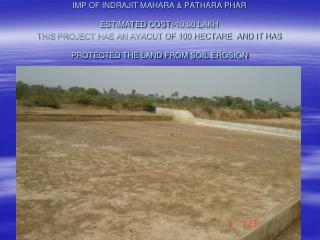 IMP OF INDRAJIT MAHARA & PATHARA PHAR ESTIMATED COST	:-10.00 LAKH