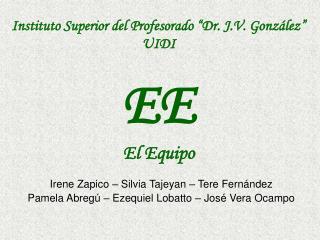 """Instituto Superior del Profesorado """"Dr. J.V. González"""" UIDI EE El Equipo"""