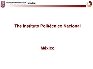 The Instituto Politécnico Nacional México
