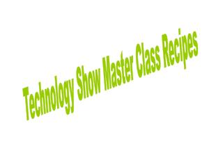 Technology Show Master Class Recipes