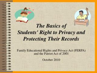 Family Educational Rights and Privacy Act (FERPA)  and the Patriot Act of 2001 October 2010