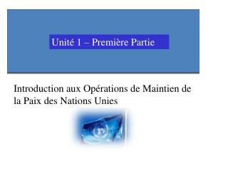 Introduction aux Opérations de Maintien de la Paix des Nations Unies