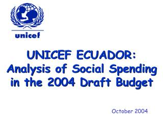 UNICEF ECUADOR: Analysis of Social Spending in the 2004 Draft Budget