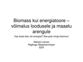 Biomass kui energiatoore – võimalus loodusele ja maaelu arengule