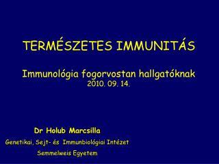 TERMÉSZETES IMMUNITÁS Immunológia fogorvostan hallgatóknak 2010. 09. 14.