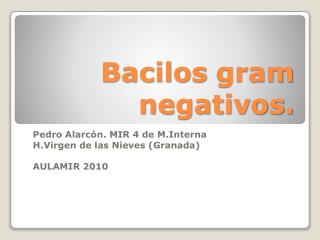 Bacilos  gram  negativos.