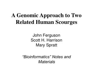 A Genomic Approach to Two Related Human Scourges