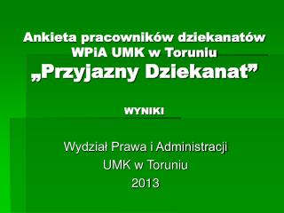 """Ankieta pracowników dziekanatów WPiA UMK w Toruniu  """"Przyjazny Dziekanat"""" WYNIKI"""