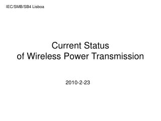Current Status of Wireless Power Transmission