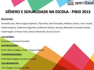 GÊNERO E SEXUALIDADE NA ESCOLA - PIBID 2013