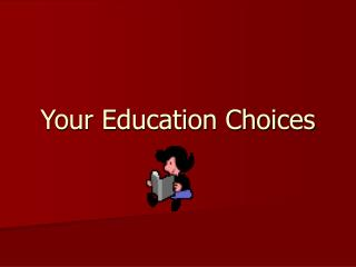 Your Education Choices