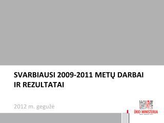 SVARBIAUSI 2009-2011 METŲ DARBAI IR REZULTATAI