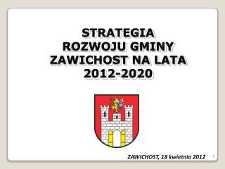 STRATEGIA ROZWOJU GMINY ZAWICHOST NA LATA 2012-2020