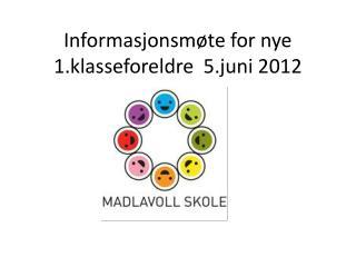 Informasjonsmøte for nye 1.klasseforeldre  5.juni 2012