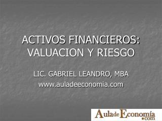 ACTIVOS FINANCIEROS: VALUACION Y RIESGO