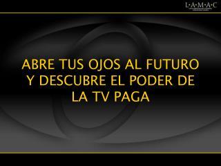 ABRE TUS OJOS AL FUTURO Y DESCUBRE EL PODER DE LA TV PAGA