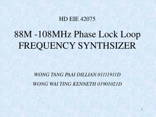 HD EIE 42075 88M -108MHz Phase Lock Loop FREQUENCY SYNTHSIZER WONG TANG PAAI DILLIAN 01111911D