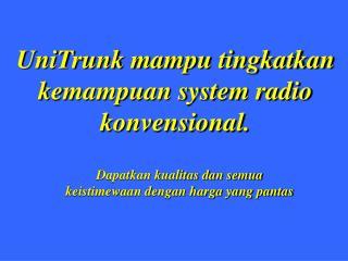 UniTrunk mampu tingkatkan  kemampuan system radio konvensional.