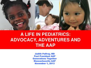 Judith Palfrey, MD Past President AAP Generations Together Massachusetts AAP November 1, 2013