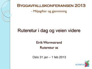- Miljøgifter og gjenvinning Ruteretur i  dag  og veien videre Eirik Wormstrand Ruteretur as