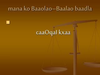 mana ko Baaolao–Baalao baadla