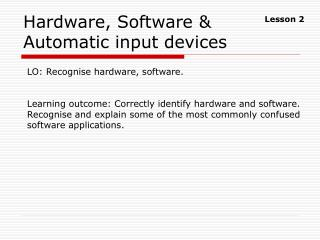 Hardware, Software & Automatic input devices