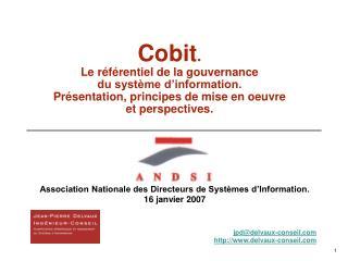 Cobit. Le r f rentiel de la gouvernance  du syst me d information.  Pr sentation, principes de mise en oeuvre  et perspe