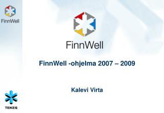 FinnWell -ohjelma 2007 – 2009 Kalevi Virta