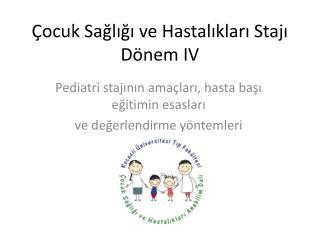 Çocuk Sağlığı ve Hastalıkları Stajı Dönem IV