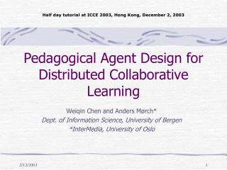 Pedagogical Agent Design for Distributed Collaborative Learning