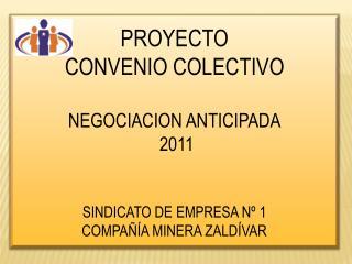 PROYECTO CONVENIO COLECTIVO NEGOCIACION ANTICIPADA  2011 SINDICATO DE EMPRESA Nº 1