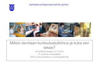 Milloin tarvitaan kuntoutustutkimus ja kuka sen tekee? Anna-Maija Kauppila 12.10.2012