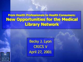 From Health Professionals to Health Consumers: New Opportunities for the Medical Library Network