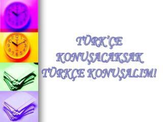 TÜRK'ÇE  KONUŞACAKSAK  TÜRKÇE KONUŞALIM!