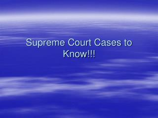 Supreme Court Cases  to Know!!!