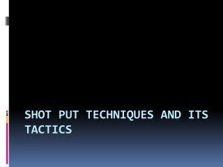 Shot put techniques and its tactics