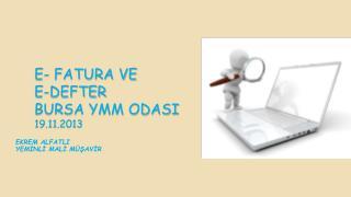 e- FATURA ve     E-DEFTER  BURSA YMM ODASI  19.11.2013