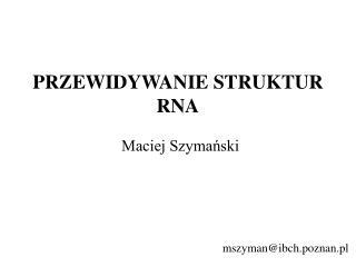 PRZEWIDYWANIE  S TRUKTUR  RNA