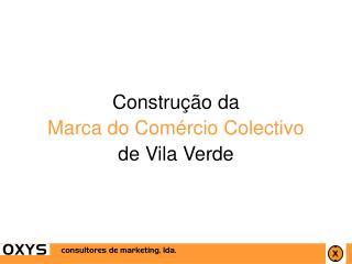 Construção da Marca do Comércio Colectivo  de Vila Verde
