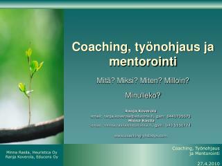 Coaching, työnohjaus ja mentorointi Mitä? Miksi? Miten? Milloin?  Minulleko?
